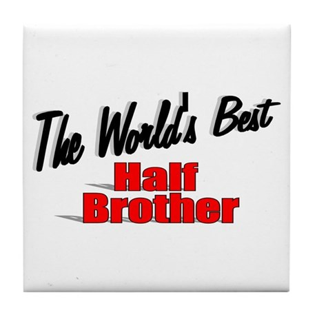 """The World's Best Half Brother"" Tile Coaster"