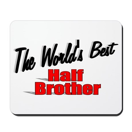 """The World's Best Half Brother"" Mousepad"