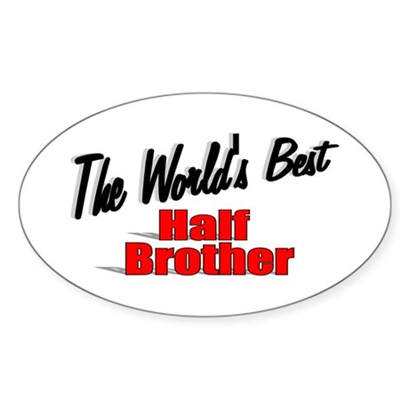 """The World's Best Half Brother"" Oval Sticker"