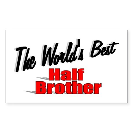 """The World's Best Half Brother"" Sticker (Rectangul"