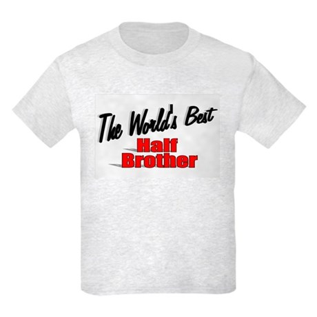 """The World's Best Half Brother"" Kids Light T-Shirt"