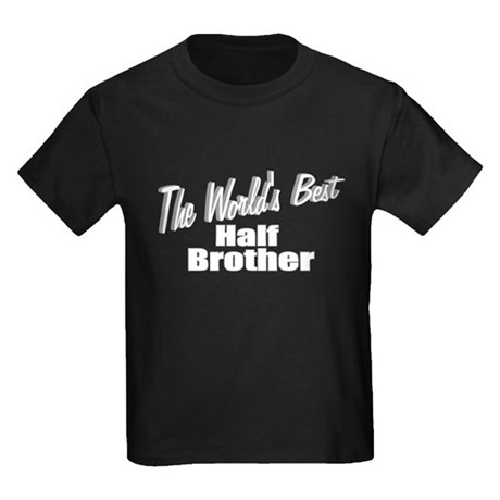 """The World's Best Half Brother"" Kids Dark T-Shirt"