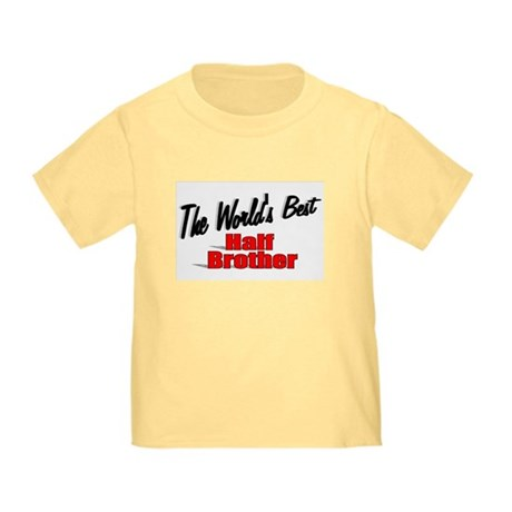 """The World's Best Half Brother"" Toddler T-S"