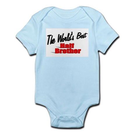 """The World's Best Half Brother"" Infant Bodysuit"