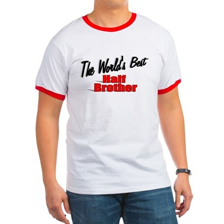 """The World's Best Half Brother"" Ringer T"