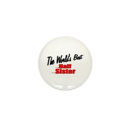 """The World's Best Half Sister"" Mini Button"