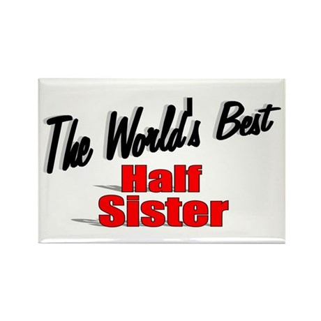 """The World's Best Half Sister"" Rectangle Magnet"