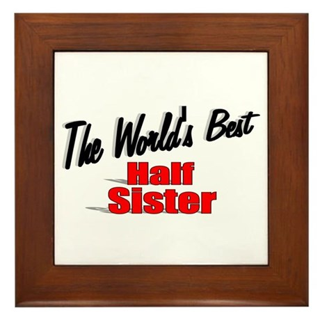"""The World's Best Half Sister"" Framed Tile"