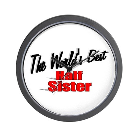 """The World's Best Half Sister"" Wall Clock"
