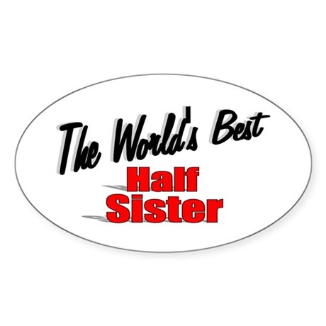 """The World's Best Half Sister"" Oval Sticker"