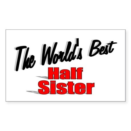"""The World's Best Half Sister"" Sticker (Rectangula"