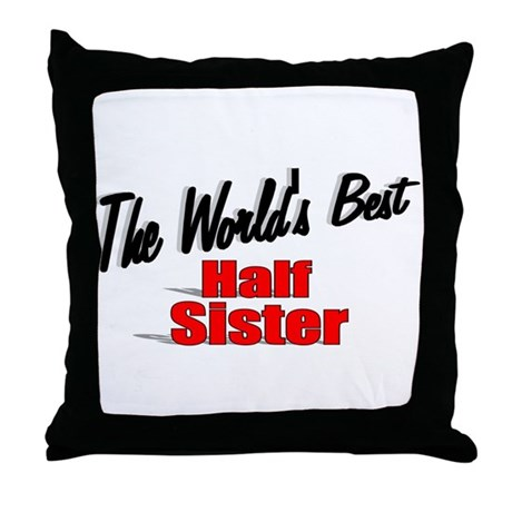 """The World's Best Half Sister"" Throw Pillow"