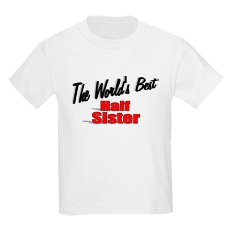 """The World's Best Half Sister"" Kids Light T-Shirt"