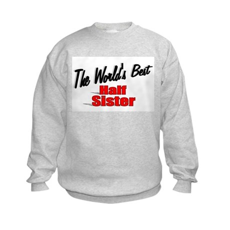 """The World's Best Half Sister"" Kids Sweatshirt"