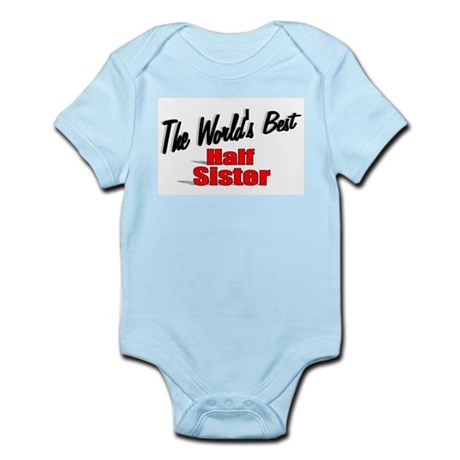 """The World's Best Half Sister"" Infant Bodysuit"