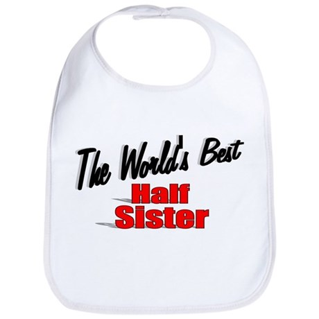 """The World's Best Half Sister"" Bib"