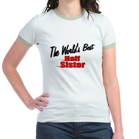 """The World's Best Half Sister"" Jr. Ringer T-Shirt"