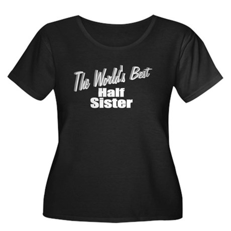 """The World's Best Half Sister"" Women's Plus Size S"