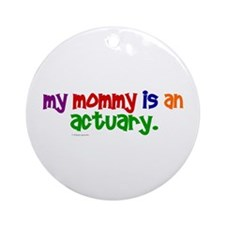 My Mommy Is An Actuary (PR) Ornament (Round)