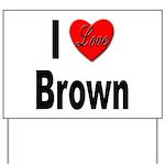 I Love Brown Yard Sign