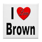 I Love Brown Tile Coaster