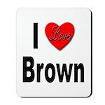 I Love Brown Mousepad