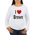 I Love Brown (Front) Women's Long Sleeve T-Shirt