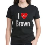 I Love Brown (Front) Women's Dark T-Shirt