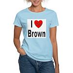 I Love Brown (Front) Women's Light T-Shirt