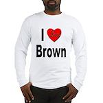 I Love Brown Long Sleeve T-Shirt