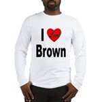 I Love Brown (Front) Long Sleeve T-Shirt