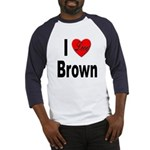 I Love Brown (Front) Baseball Jersey