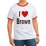 I Love Brown Ringer T