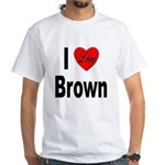 I Love Brown (Front) White T-Shirt