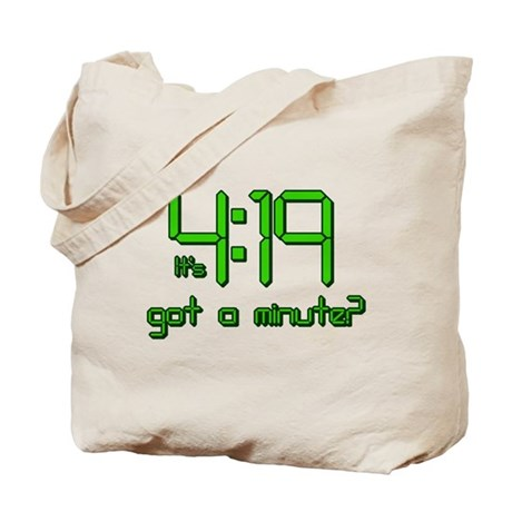 It's 4:19 Got a Minute? (420) Tote Bag