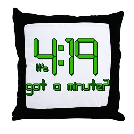It's 4:19 Got a Minute? (420) Throw Pillow