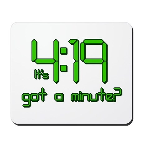 It's 4:19 Got a Minute? (420) Mousepad