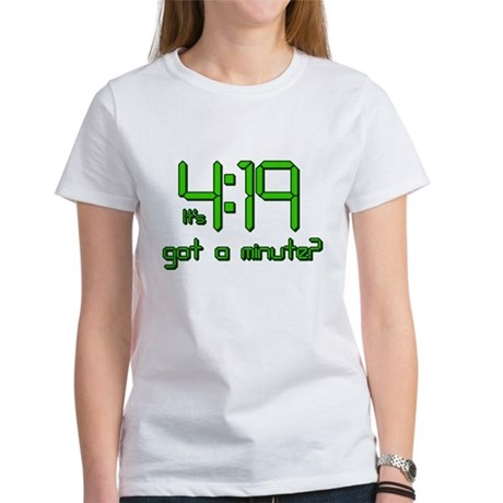 It's 4:19 Got a Minute? (420) Womens T-Shirt