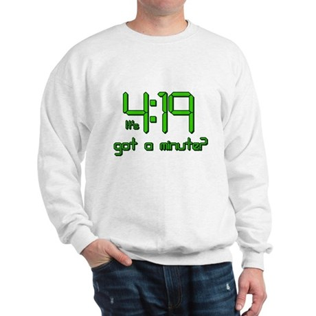 It's 4:19 Got a Minute? (420) Sweatshirt