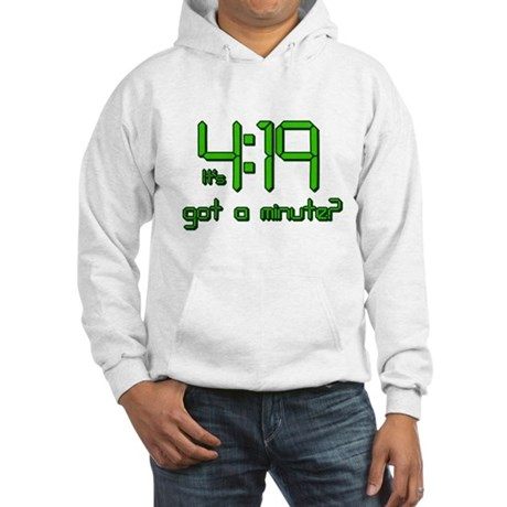 It's 4:19 Got a Minute? (420) Hooded Sweatshirt