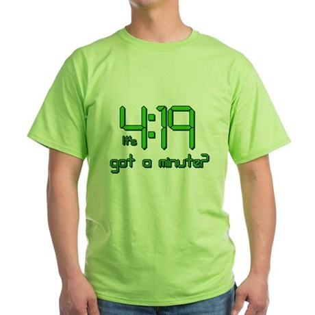 It's 4:19 Got a Minute? (420) Green T-Shirt