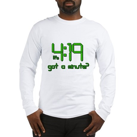 It's 4:19 Got a Minute? (420) Long Sleeve T-Shirt