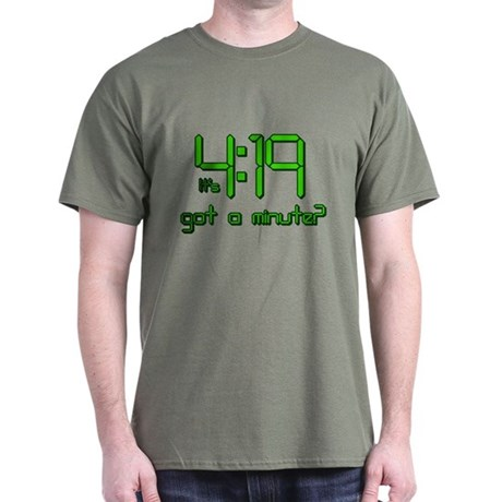It's 4:19 Got a Minute? (420) T-Shirt