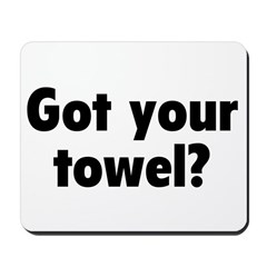 Got your towel? Mousepad