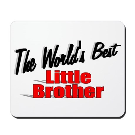 """The World's Best Little Brother"" Mousepad"