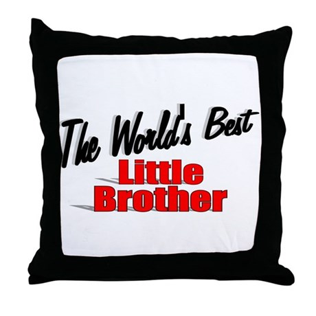 """The World's Best Little Brother"" Throw Pillow"