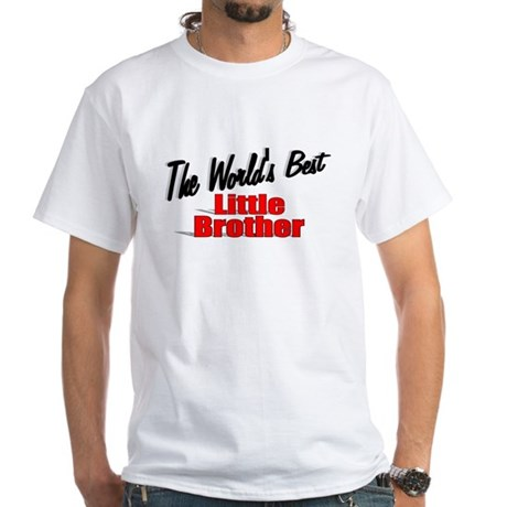 """The World's Best Little Brother"" White T-Shirt"