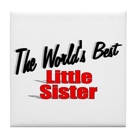 """The World's Best Little Sister"" Tile Coaster"