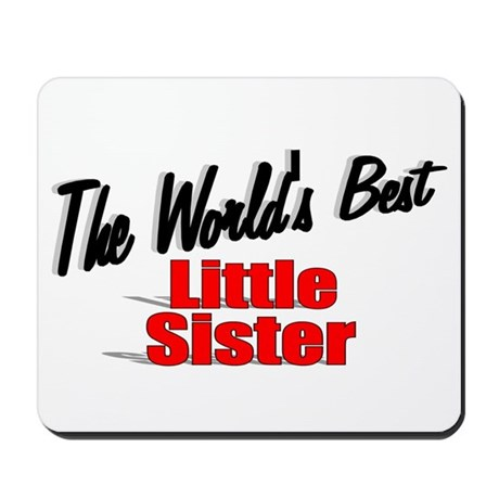 """The World's Best Little Sister"" Mousepad"