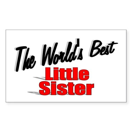 """The World's Best Little Sister"" Sticker (Rectangu"